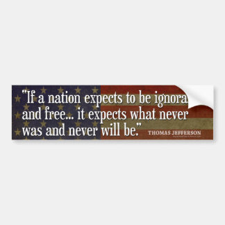 Jefferson Quote: If a nation expects to be... Car Bumper Sticker
