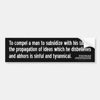 Jefferson Quote: To compel a man to subsidize with Car Bumper Sticker