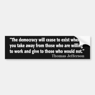 Jefferson: The democracy will cease to exist... Car Bumper Sticker