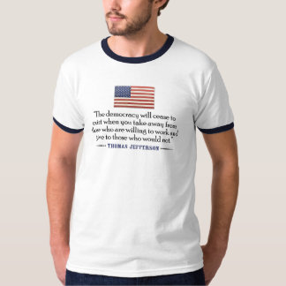 Jefferson: The democracy will cease to exist... T-Shirt