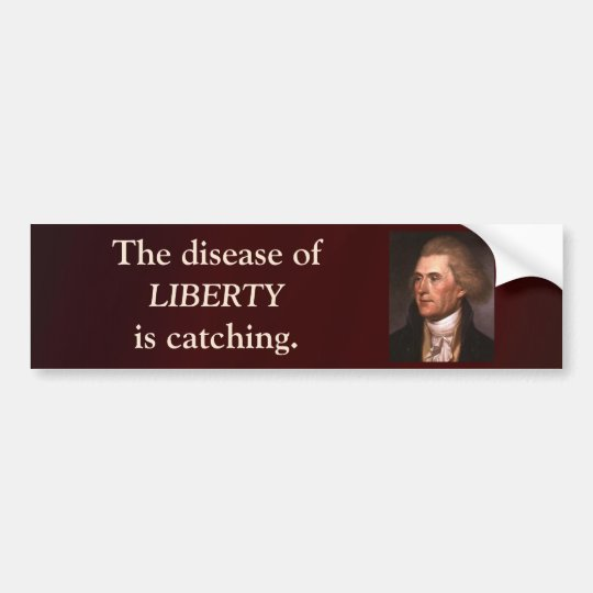 Jefferson  - The Disease of Liberty is Catching Bumper Sticker