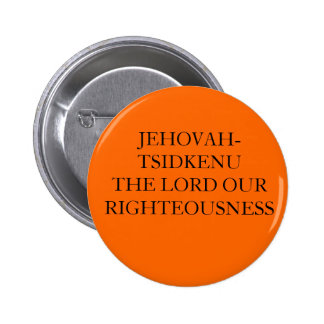 JEHOVAH-TSIDKENU THE LORD OUR RIGHTEOUSNESS PINBACK BUTTON