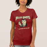 Jello Shots: Drink You Can't Spill T Shirt