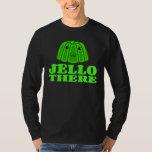 Jello There Tee Shirt