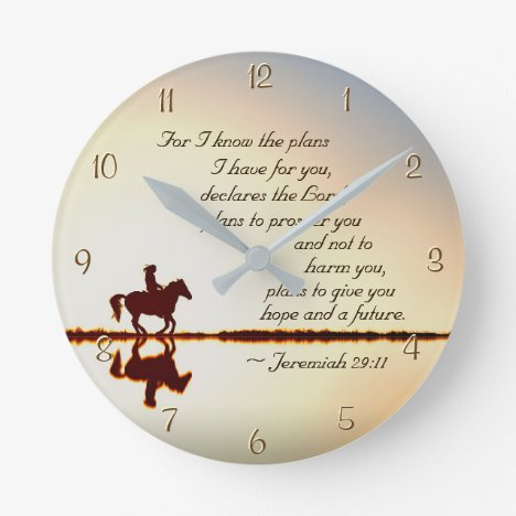 Jeremiah 29:11 For I know the plans I have for you Round Clock