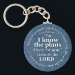 "Jeremiah 29:11 I Know the Plans Bible Verse Denim Keychain<br><div class=""desc"">White letters on a blue denim background. This particular verse makes a great gift for young (and older!) people, especially a great graduation gift. Jeremiah 29:11 &quot;For I know the plans I have for you, &quot; declares the Lord, &quot;Plans to prosper you and not to harm you, plans to give...</div>"