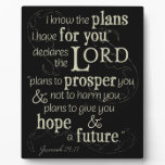 Jeremiah 29:11 I know the plans I have for you... Plaque<br><div class='desc'>&quot;I know the plans I have for you, &quot; declares the Lord, &quot;plans to prosper you and not to harm you, plans to give you hope and a future.&quot; Jeremiah 29:11 is a Bible verse that offers hope to all believers. Let this Old Testament scriptures give you encouragement. This beautiful...</div>