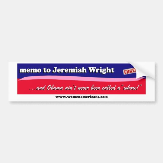 Jeremiah Wright: and Obama ain't never... Bumper Sticker