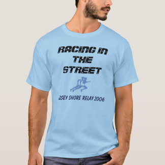 Jersey Shore Relay 2006, RACING IN THE STREET T-Shirt