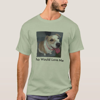 jerzy-all-pooped-out!, Who Would Love Me T-Shirt