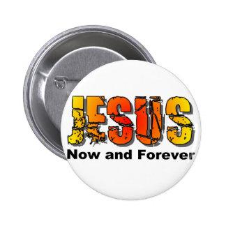 Jesús ahora y para siempre diseño cristiano pin redondo de 2 pulgadas