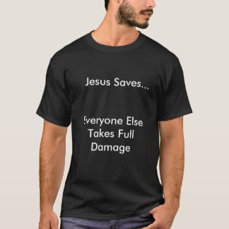 Jesús ahorra…, cada uno toma daño completo playera