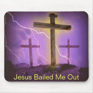 Jesus Bailed Me Out Mouse Pad