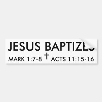 """""""JESUS BAPTIZES"""" bumper sticker Car Bumper Sticker"""