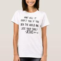 Jesus bible verse witness Mark 8:36 t-shirt