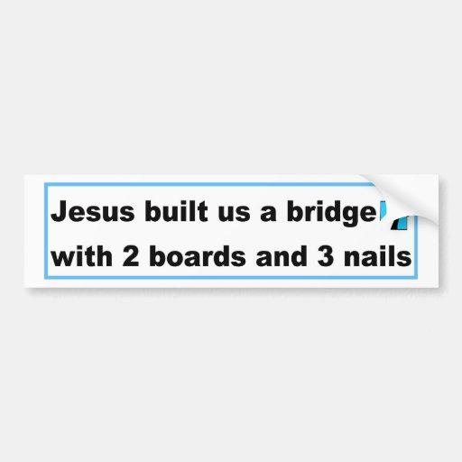 Jesus built us a bridge Christian design Bumper Stickers