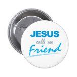 Jesus Calls me Friend Pinback Buttons