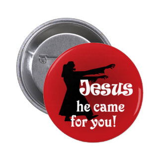Jesus Came for You Zombie Pin