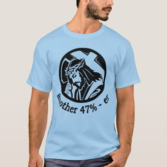 JESUS CHRIST Another 47% -er T-Shirt