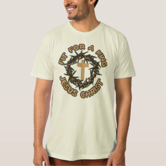 Jesus Christ Fit for a King T-Shirt