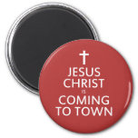 Jesus Christ is coming to town Fridge Magnet