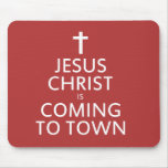 Jesus Christ is coming to town Mouse Pad
