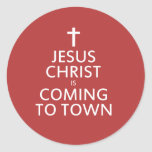 Jesus Christ is coming to town Round Stickers