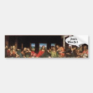 Jesus Christ When Do We Eat? - Funny Last Supper Bumper Sticker