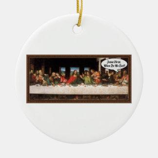 Jesus Christ When Do We Eat? - Funny Last Supper Ceramic Ornament