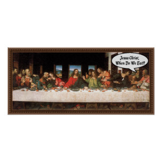 Jesus Christ When Do We Eat? - Funny Last Supper Print