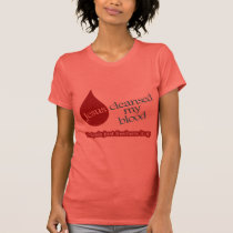 Jesus cleansed my blood. Dialysis freshens it up. T-Shirt