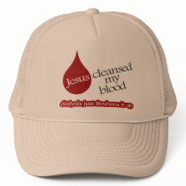 Jesus cleansed my blood. Dialysis freshens it up. Trucker Hat
