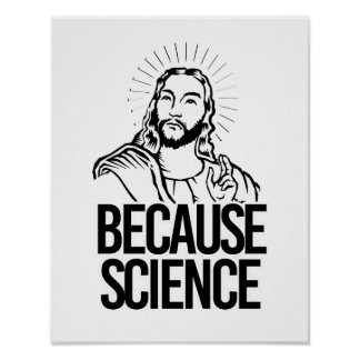 Jesus Concurs - Because Science - - Pro-Science -. Poster