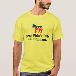 Jesus Didn't Ride An Elephant - Democratic Party T-Shirt