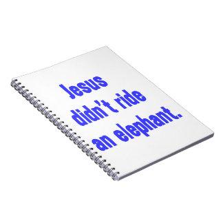 Jesus Didn't Ride Elephant Spiral Notebook