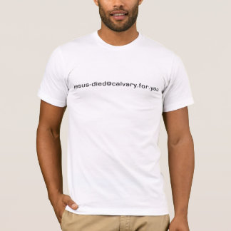 Jesus-Died@Calvary.for.you (black on white) T-Shirt