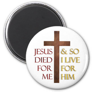 Jesus died for me so I live for Him. 2 Inch Round Magnet