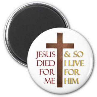 Jesus died for me so I live for Him. Magnet