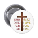 Jesus died for me so I live for Him.. Pins