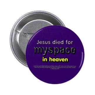 Jesus Died for myspace in Heaven Pinback Button
