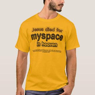 Jesus Died for myspace in Heaven T-Shirt