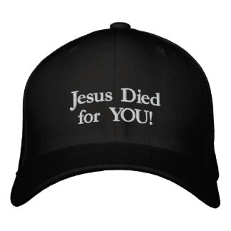 Jesus Died for You! Embroidered Baseball Cap