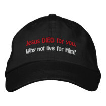 Jesus DIED for you. Why not live for Him? Embroidered Baseball Hat