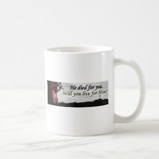 Jesus died for you, will you live for Him? Coffee Mug