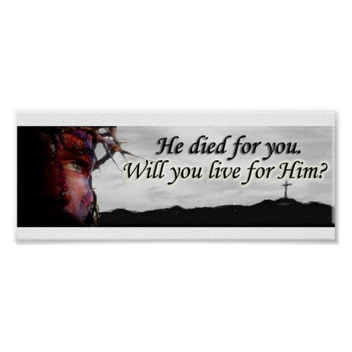 Jesus died for you...will you live for Him? Poster