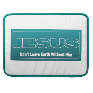 JESUS Don t Leave Earth Without Him Sleeves For MacBooks