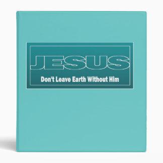 JESUS Don't Leave Earth Without Him Vinyl Binder