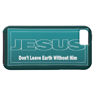 JESUS Don't Leave Earth Without Him iPhone 5 Case