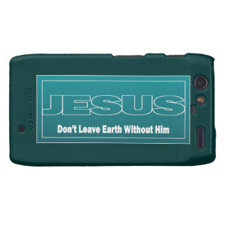 JESUS Don't Leave Earth Without Him Droid RAZR Covers