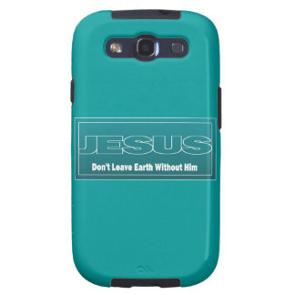JESUS Don't Leave Earth Without Him Galaxy SIII Covers